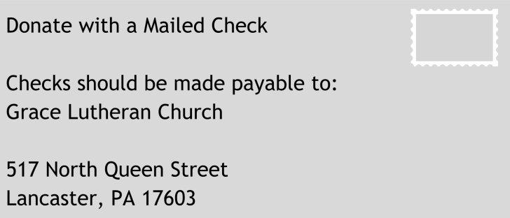 Copy of Donate with a Mailed Check Checks should be made payable to Grace Lutheran Church 517 North Queen Street Lancaster, PA 17603
